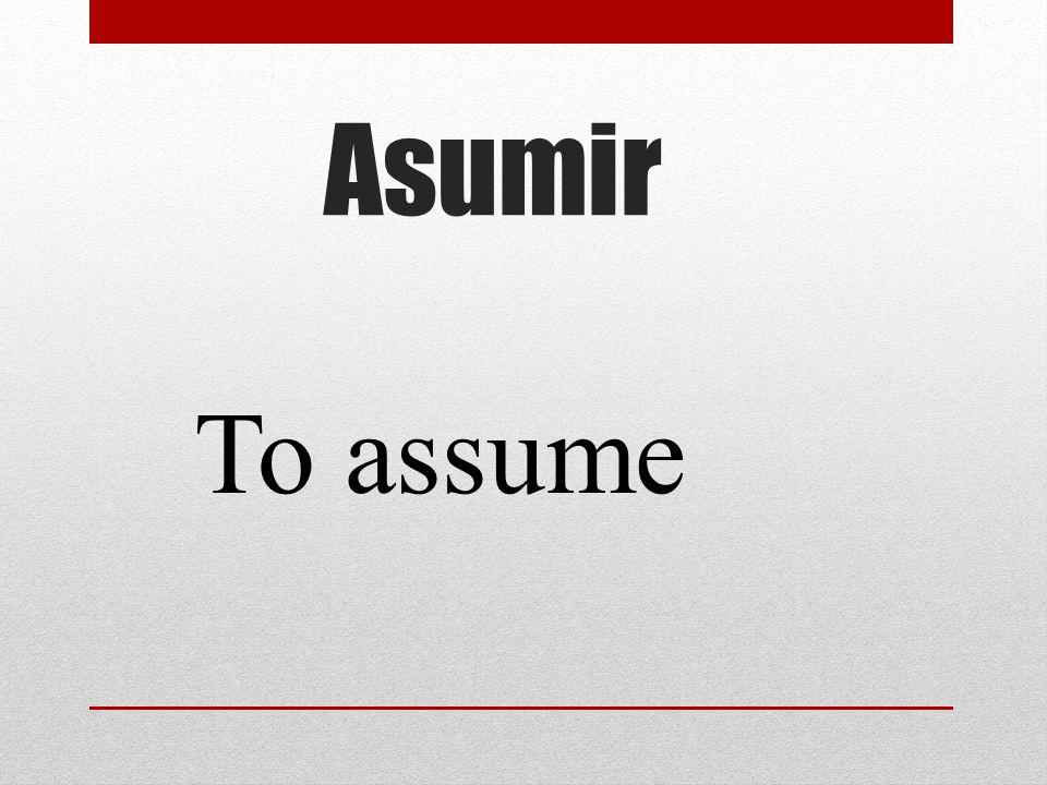 Asumir To assume