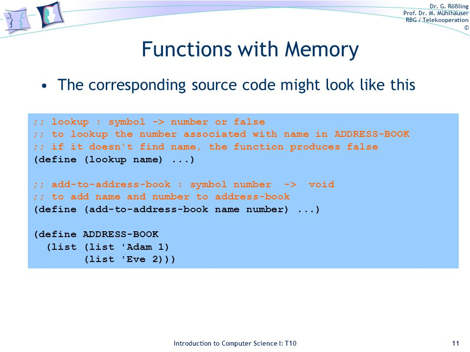 Dr. G. Rößling Prof. Dr. M. Mühlhäuser RBG / Telekooperation © Introduction to Computer Science I: T10 Functions with Memory The corresponding source