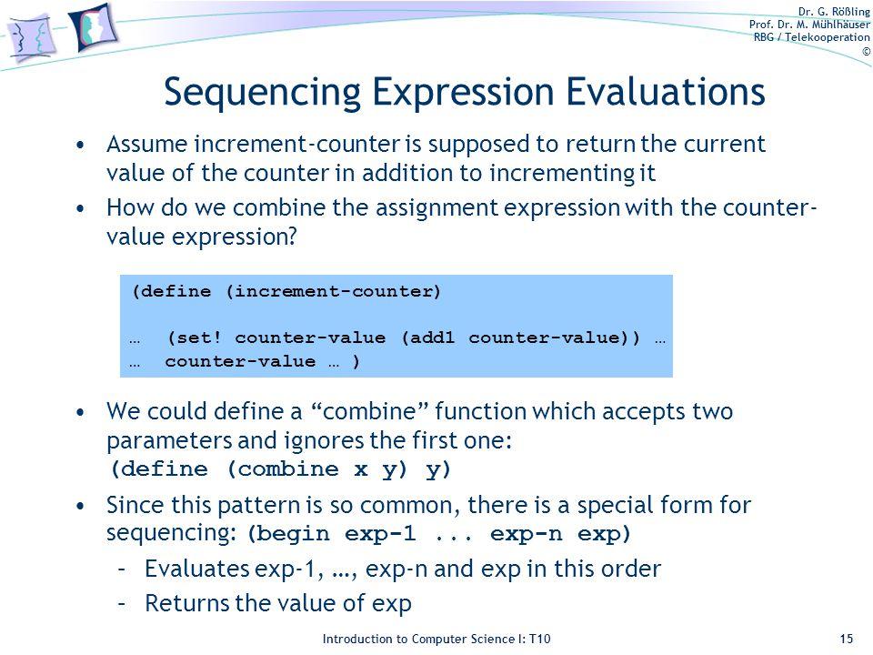 Dr. G. Rößling Prof. Dr. M. Mühlhäuser RBG / Telekooperation © Introduction to Computer Science I: T10 Sequencing Expression Evaluations Assume increm