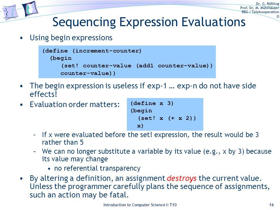 Dr. G. Rößling Prof. Dr. M. Mühlhäuser RBG / Telekooperation © Introduction to Computer Science I: T10 Sequencing Expression Evaluations Using begin e
