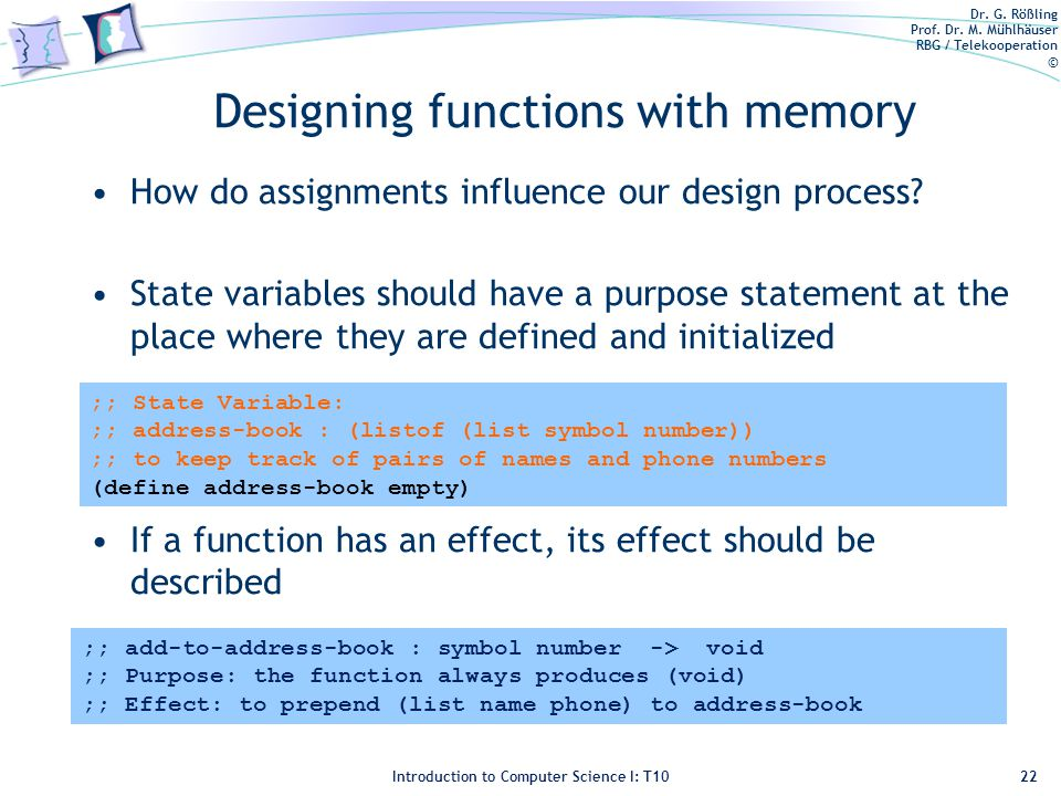 Dr. G. Rößling Prof. Dr. M. Mühlhäuser RBG / Telekooperation © Introduction to Computer Science I: T10 Designing functions with memory How do assignme