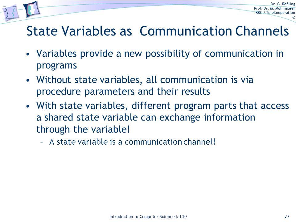 Dr. G. Rößling Prof. Dr. M. Mühlhäuser RBG / Telekooperation © Introduction to Computer Science I: T10 State Variables as Communication Channels Varia