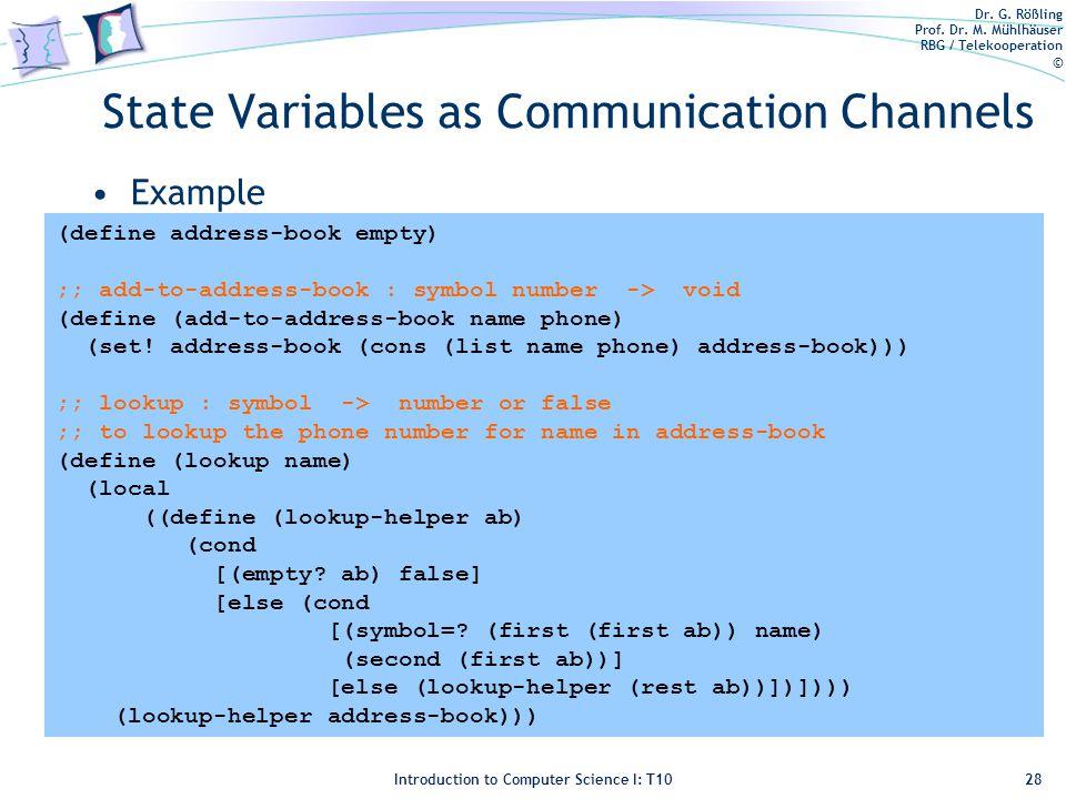 Dr. G. Rößling Prof. Dr. M. Mühlhäuser RBG / Telekooperation © Introduction to Computer Science I: T10 State Variables as Communication Channels Examp