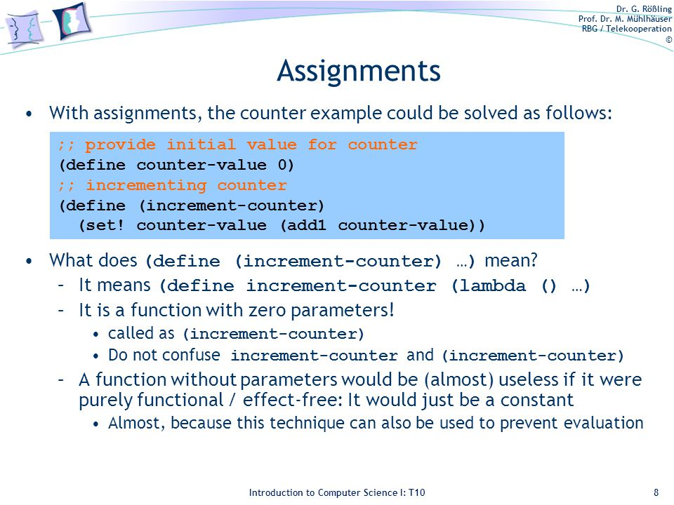 Dr. G. Rößling Prof. Dr. M. Mühlhäuser RBG / Telekooperation © Introduction to Computer Science I: T10 Assignments With assignments, the counter examp