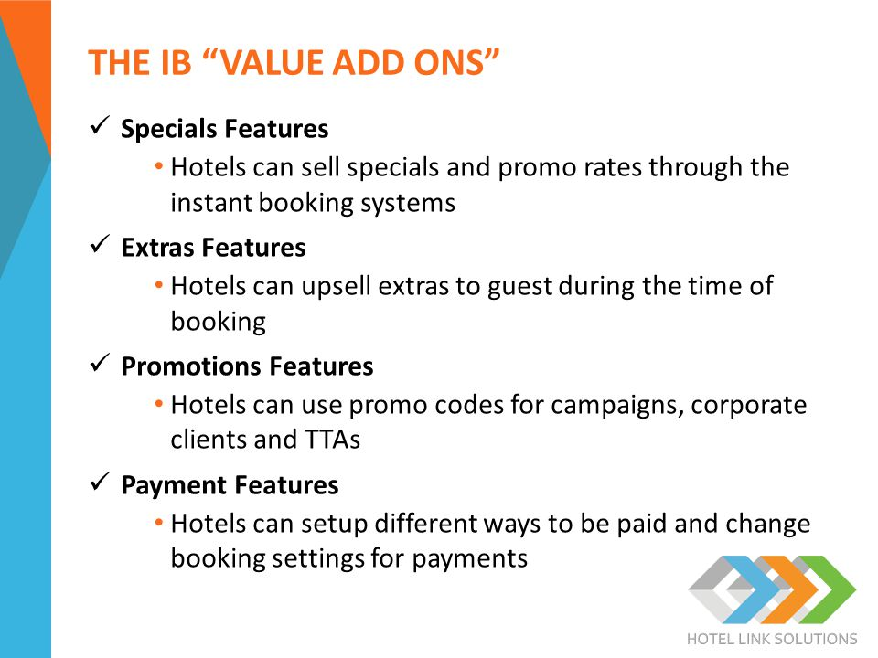 """THE IB """"VALUE ADD ONS"""" Specials Features Hotels can sell specials and promo rates through the instant booking systems Extras Features Hotels can upsel"""