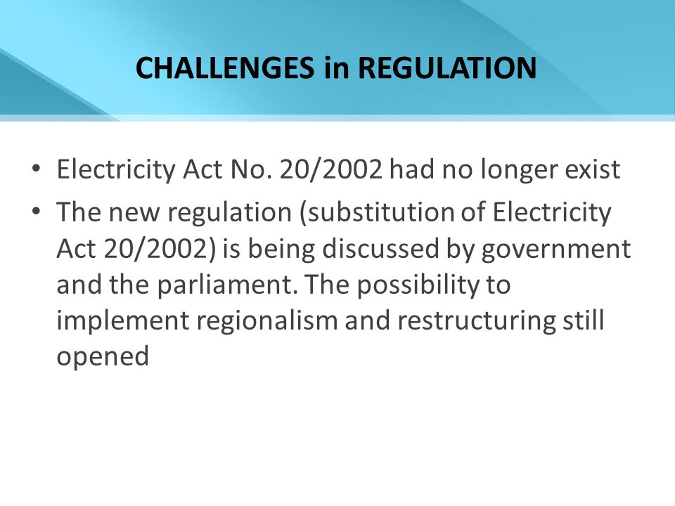 CHALLENGES in REGULATION Electricity Act No.