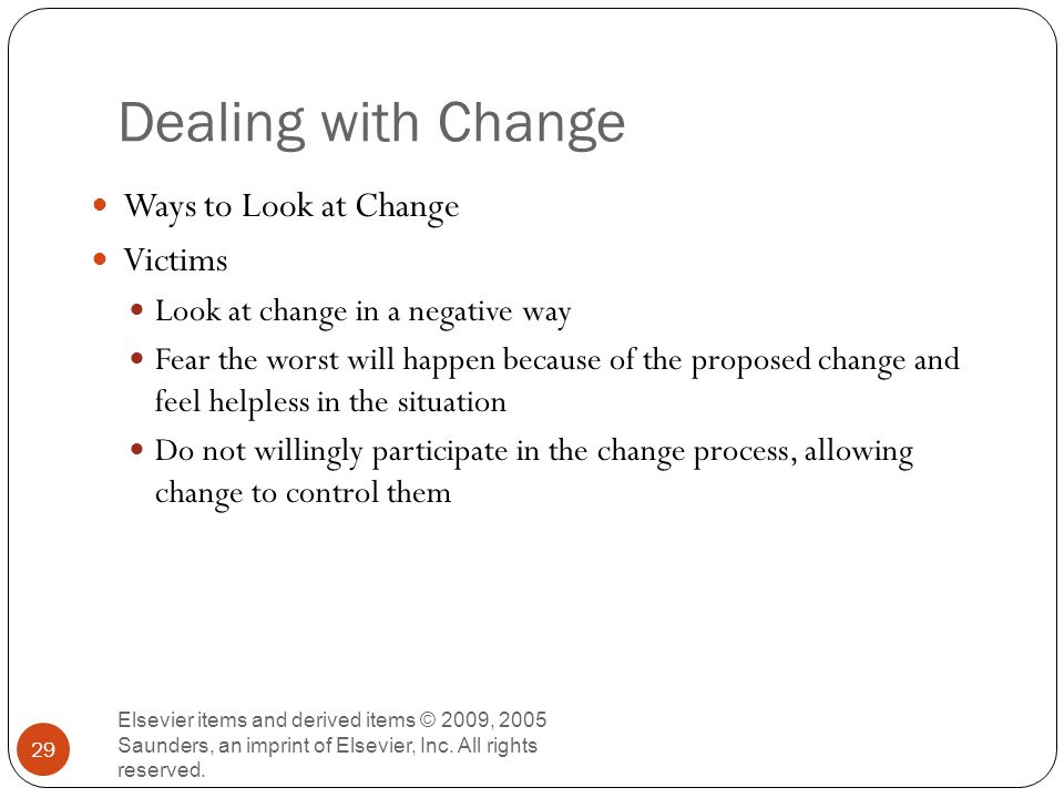 Dealing with Change Elsevier items and derived items © 2009, 2005 Saunders, an imprint of Elsevier, Inc.