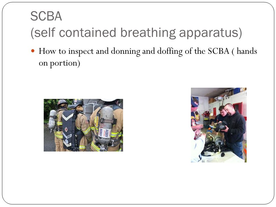 SCBA (self contained breathing apparatus) How to inspect and donning and doffing of the SCBA ( hands on portion)