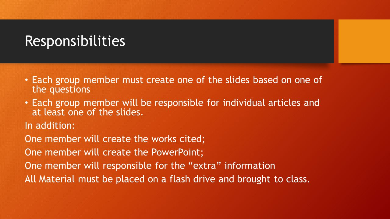 Responsibilities Each group member must create one of the slides based on one of the questions Each group member will be responsible for individual ar
