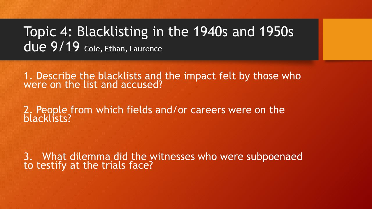 Topic 4: Blacklisting in the 1940s and 1950s due 9/19 Cole, Ethan, Laurence 1.