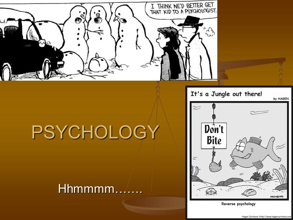 PSYCHOLOGY Hhmmmm…….