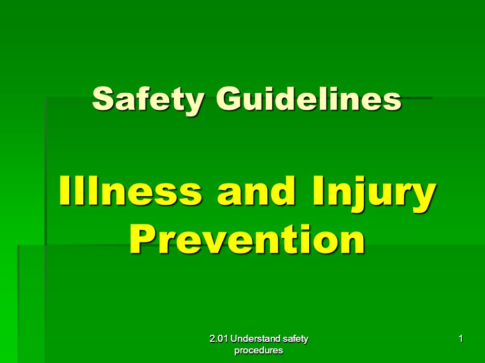 Safety Guidelines Illness and Injury Prevention Safety Guidelines Illness and Injury Prevention 2.01 Understand safety procedures 1