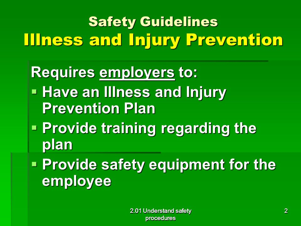 Safety Guidelines Illness and Injury Prevention Requires employers to:  Have an Illness and Injury Prevention Plan  Provide training regarding the p