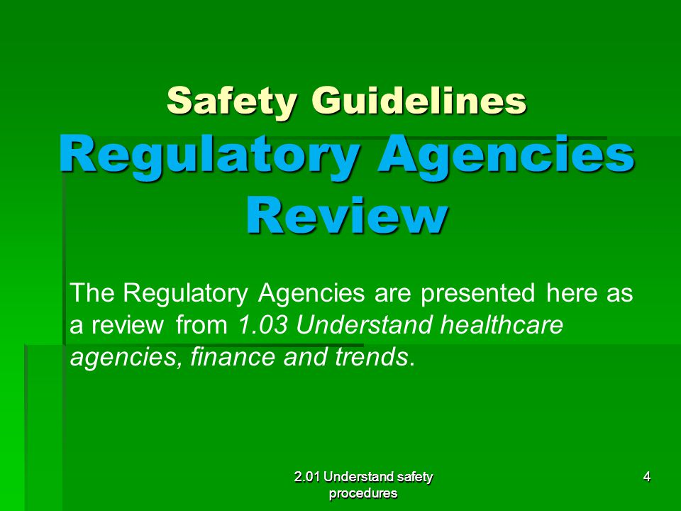Safety Guidelines Regulatory Agencies Review The Regulatory Agencies are presented here as a review from 1.03 Understand healthcare agencies, finance