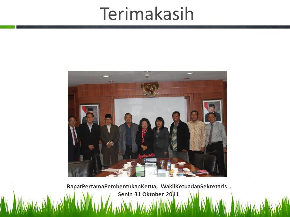 Terimakasih 23 RapatPertamaPembentukanKetua, WakilKetuadanSekretaris, Senin 31 Oktober 2011