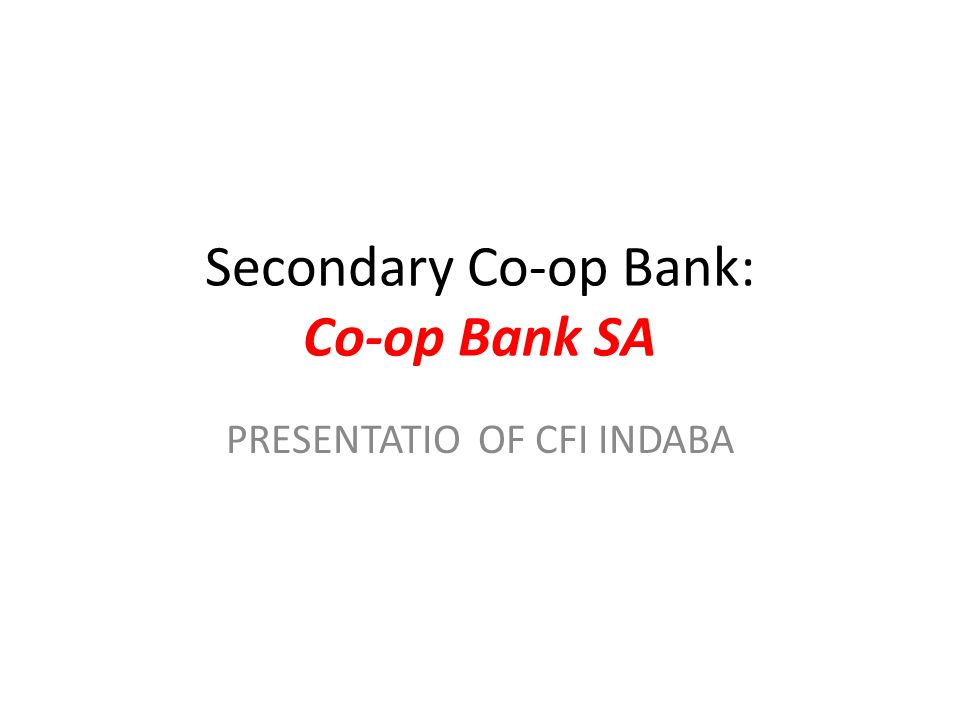 Secondary Co-op Bank: Co-op Bank SA PRESENTATIO OF CFI INDABA