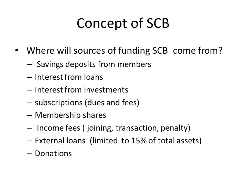 Concept of SCB Where will sources of funding SCB come from.