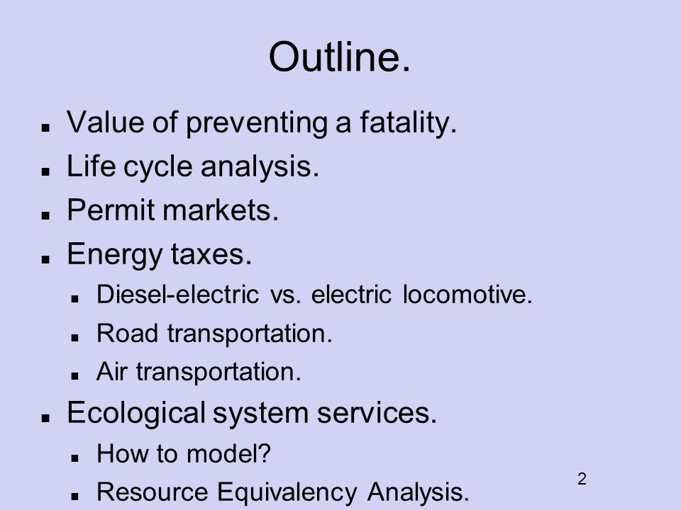 Outline.Value of preventing a fatality. Life cycle analysis.