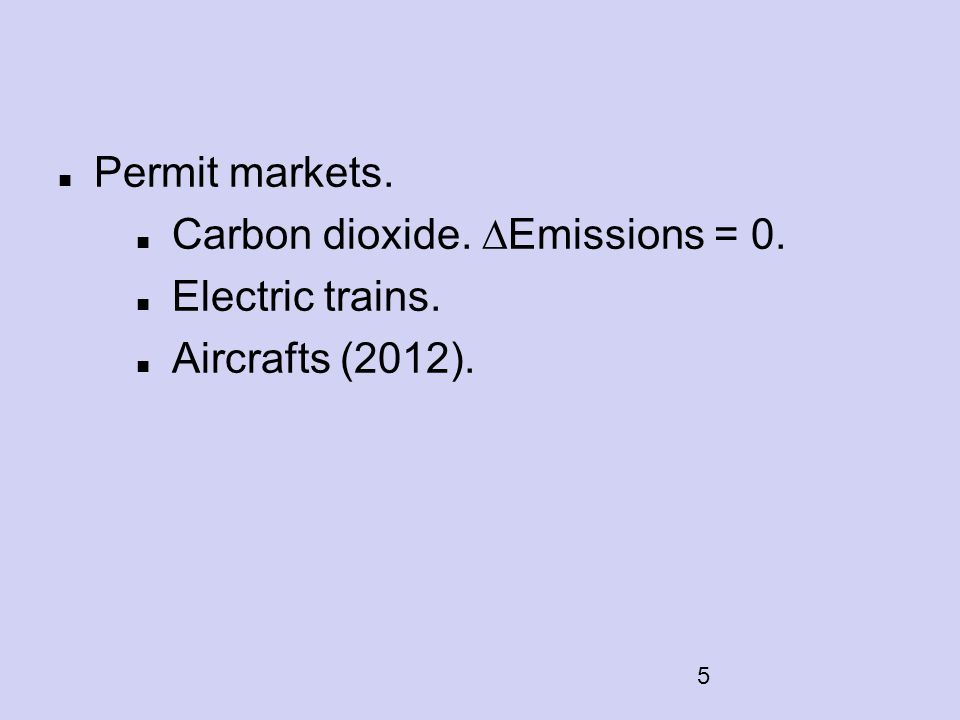 5 Permit markets. Carbon dioxide.  Emissions = 0. Electric trains. Aircrafts (2012).