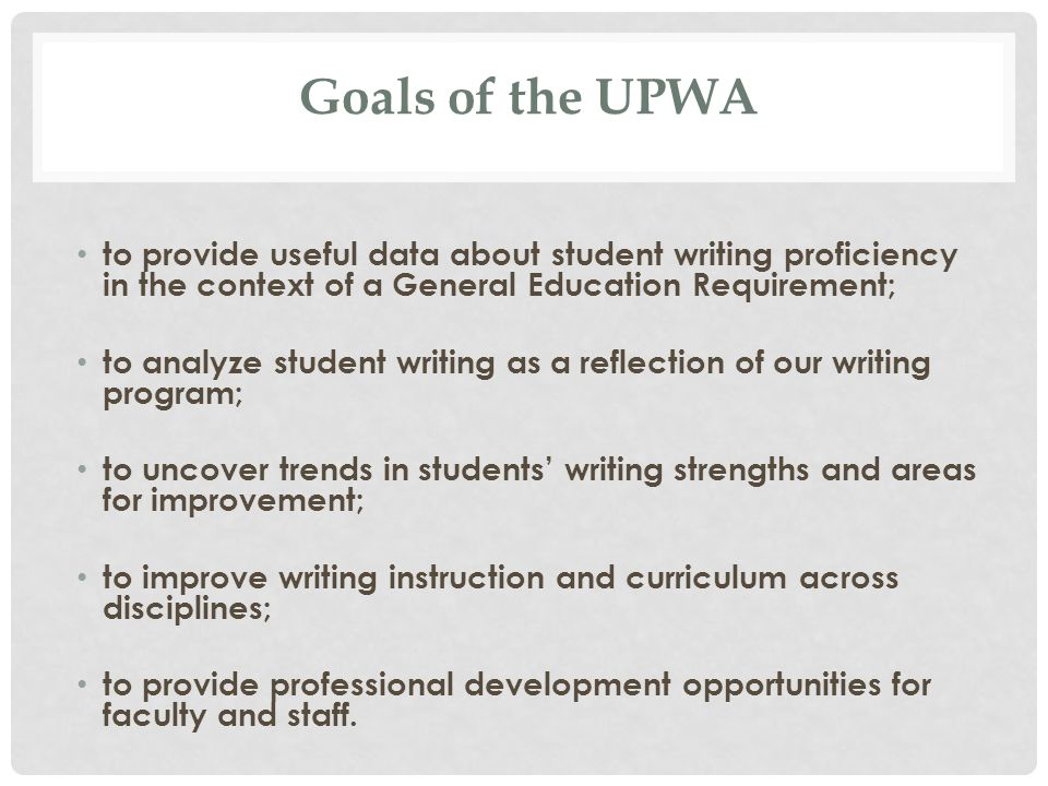 The UPWA Holistic Rubric Grounded in the Approved-Writing Course Learning Outcomes Faculty generated Field tested Widely available and adaptable Discussed, interpreted, and debated each spring
