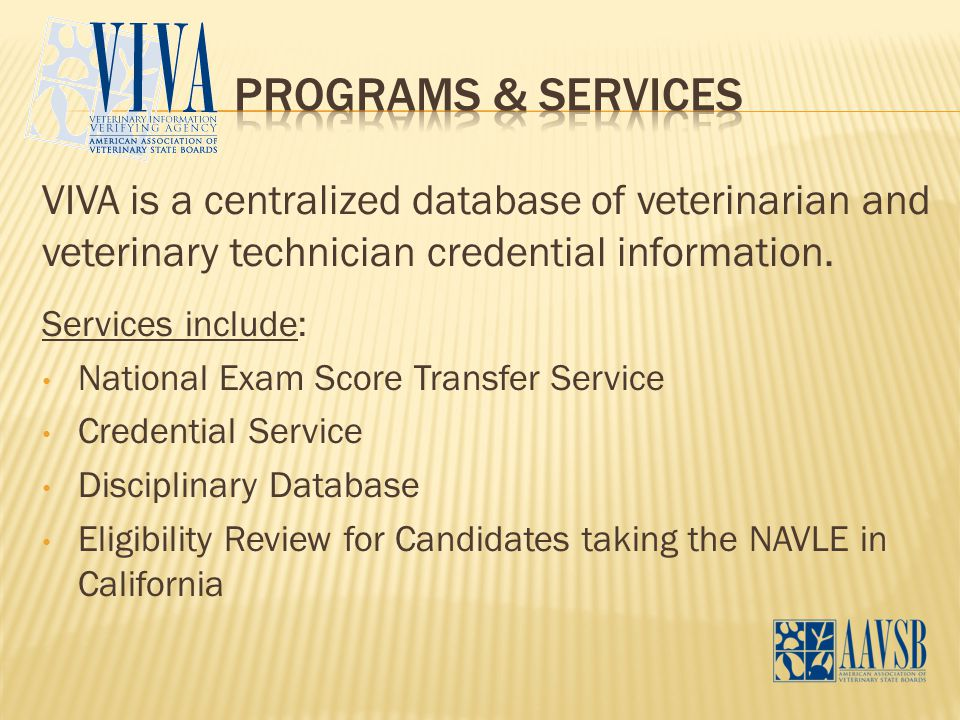 VIVA is a centralized database of veterinarian and veterinary technician credential information.
