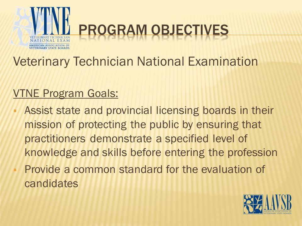 Veterinary Technician National Examination VTNE Program Goals:  Assist state and provincial licensing boards in their mission of protecting the publi