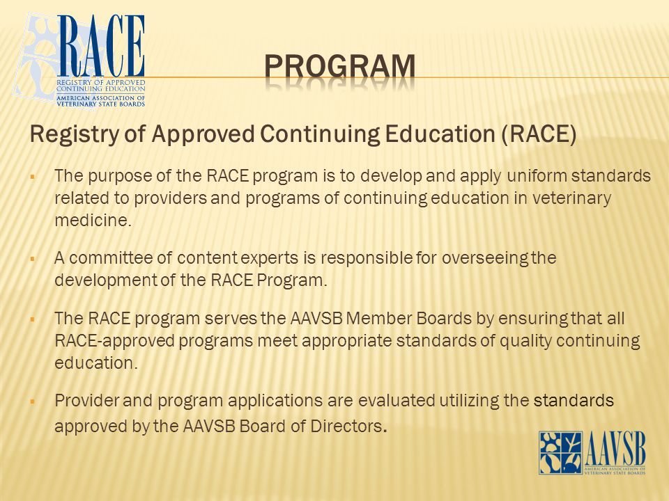 Registry of Approved Continuing Education (RACE)  The purpose of the RACE program is to develop and apply uniform standards related to providers and