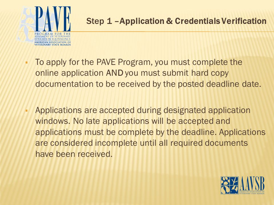 Step 1 –Application & Credentials Verification  To apply for the PAVE Program, you must complete the online application AND you must submit hard copy