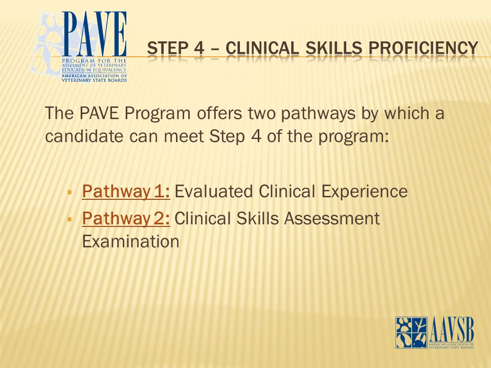 The PAVE Program offers two pathways by which a candidate can meet Step 4 of the program:  Pathway 1: Evaluated Clinical Experience  Pathway 2: Clin