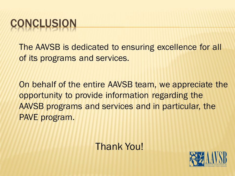 The AAVSB is dedicated to ensuring excellence for all of its programs and services. On behalf of the entire AAVSB team, we appreciate the opportunity