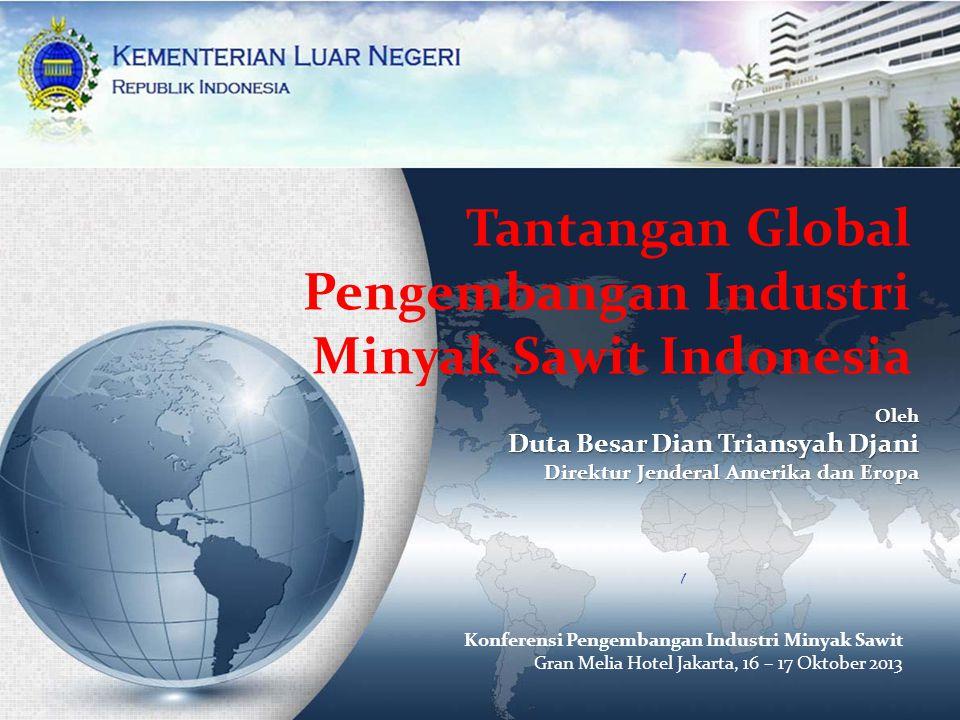 Tantangan Global Pengembangan Industri Minyak Sawit Indonesia Oleh Duta Besar Dian Triansyah Djani Direktur Jenderal Amerika dan Eropa Konferensi Peng