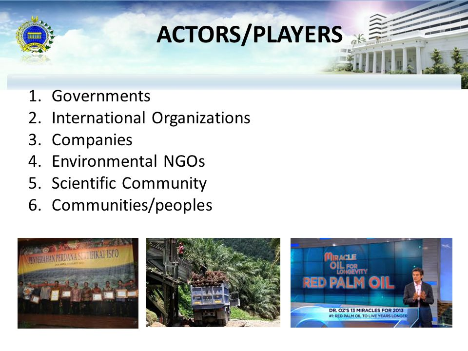 ACTORS/PLAYERS 1.Governments 2.International Organizations 3.Companies 4.Environmental NGOs 5.Scientific Community 6.Communities/peoples