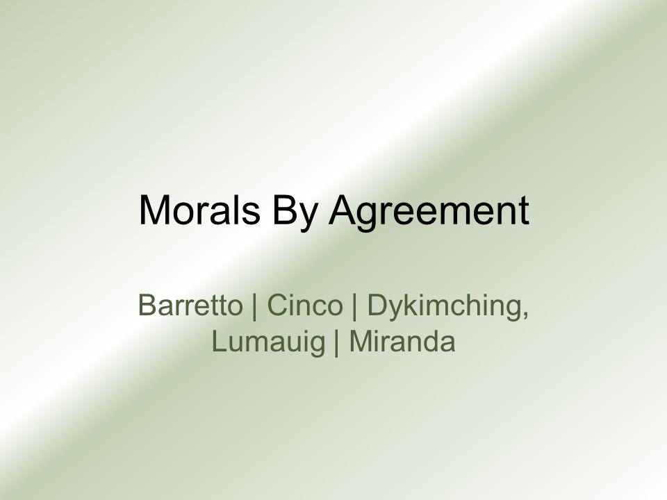 Morals By Agreement Barretto | Cinco | Dykimching, Lumauig | Miranda