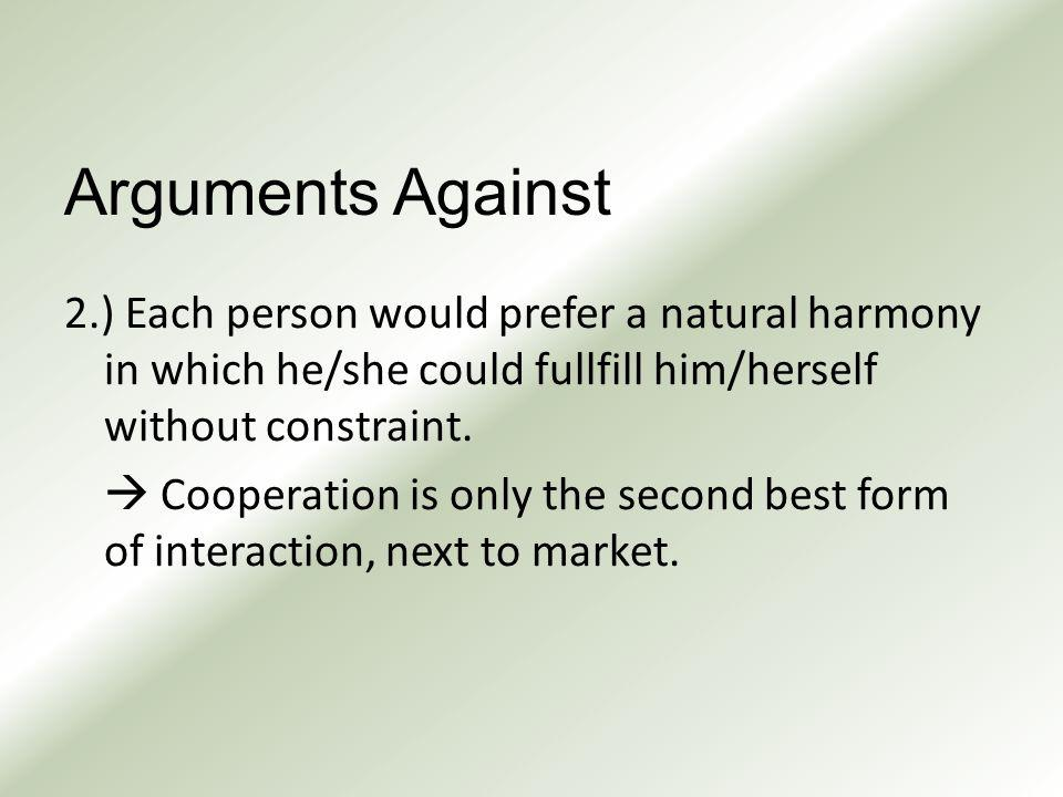 Arguments Against 2.) Each person would prefer a natural harmony in which he/she could fullfill him/herself without constraint.