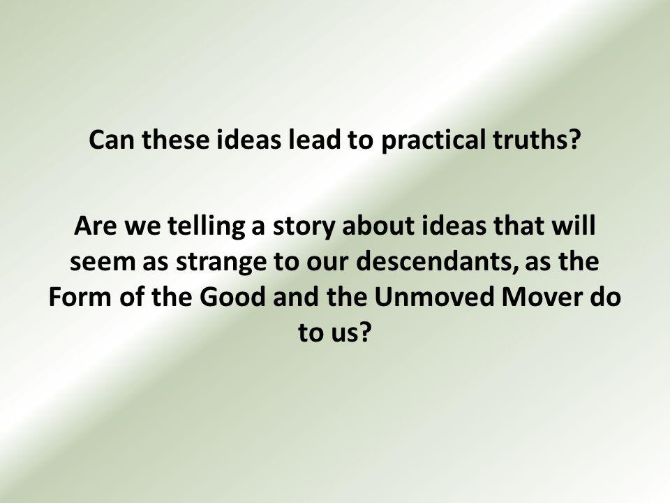 Can these ideas lead to practical truths.