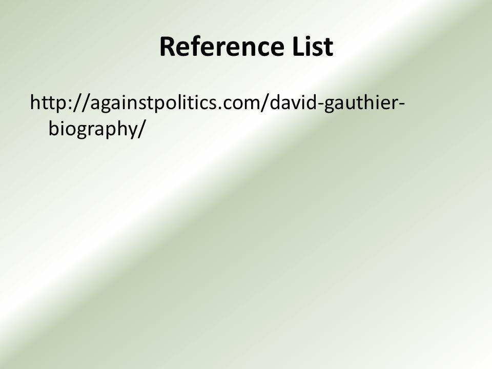 Reference List http://againstpolitics.com/david-gauthier- biography/
