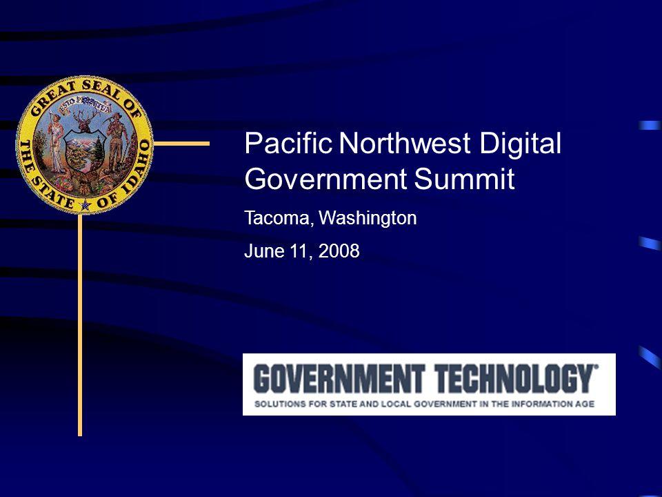 Pacific Northwest Digital Government Summit Tacoma, Washington June 11, 2008