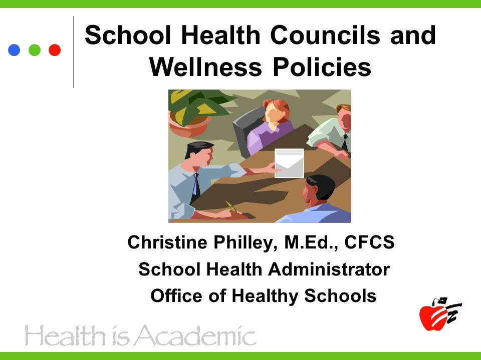 School Health Councils and Wellness Policies Christine Philley, M.Ed., CFCS School Health Administrator Office of Healthy Schools