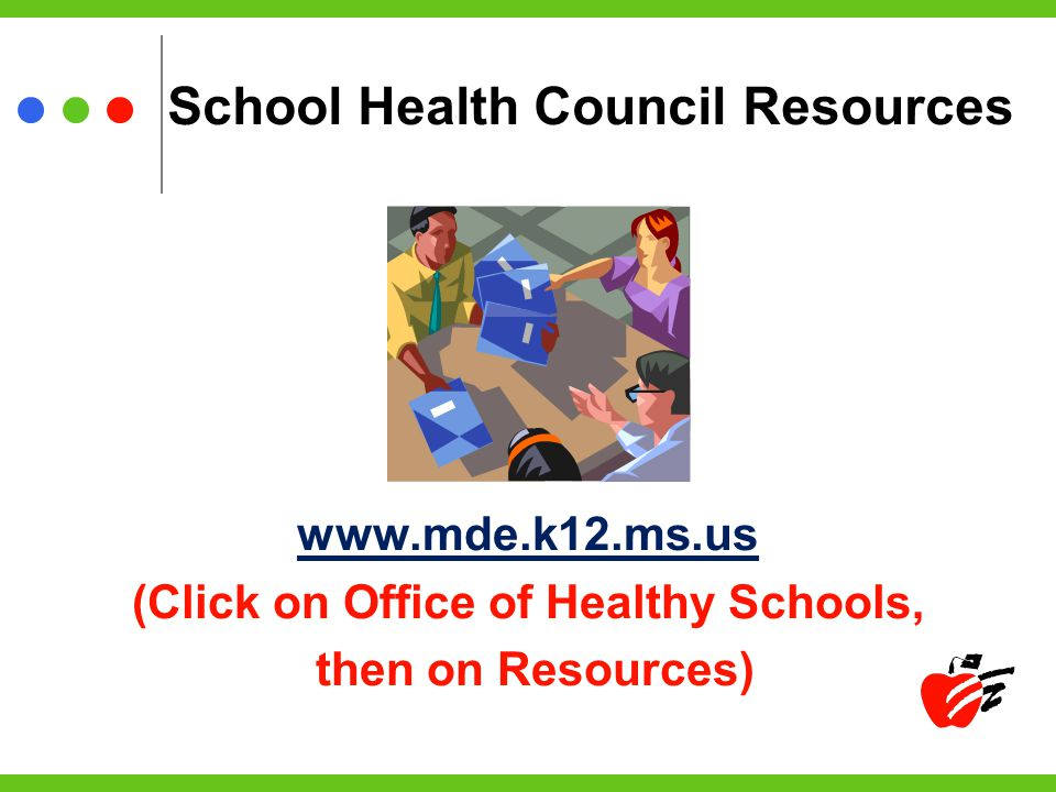 School Health Council Resources www.mde.k12.ms.us (Click on Office of Healthy Schools, then on Resources)