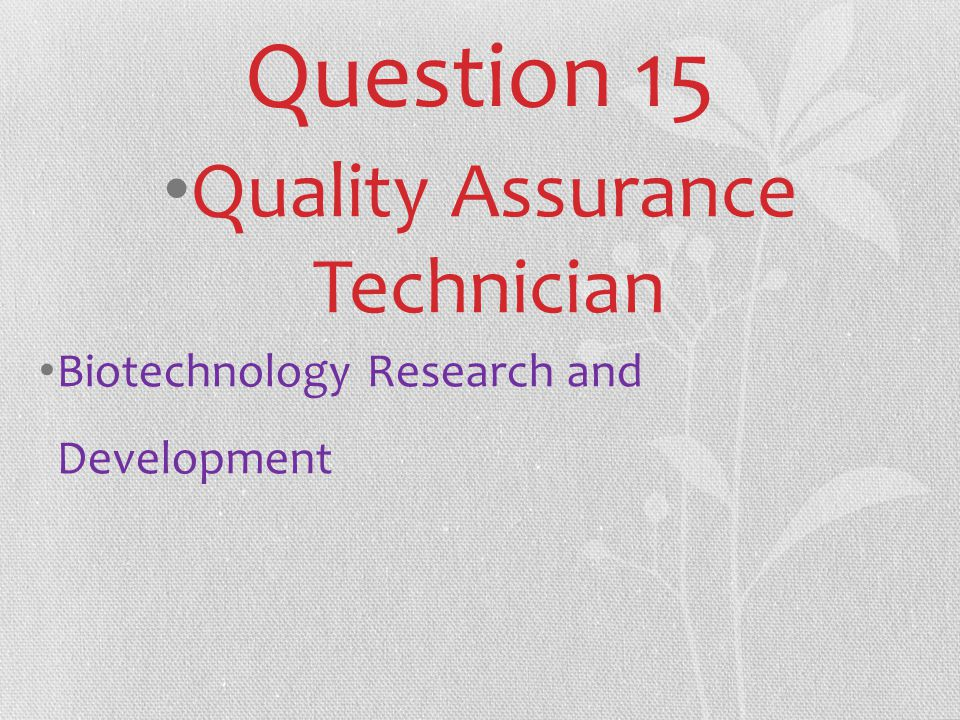 Question 15 Quality Assurance Technician Biotechnology Research and Development