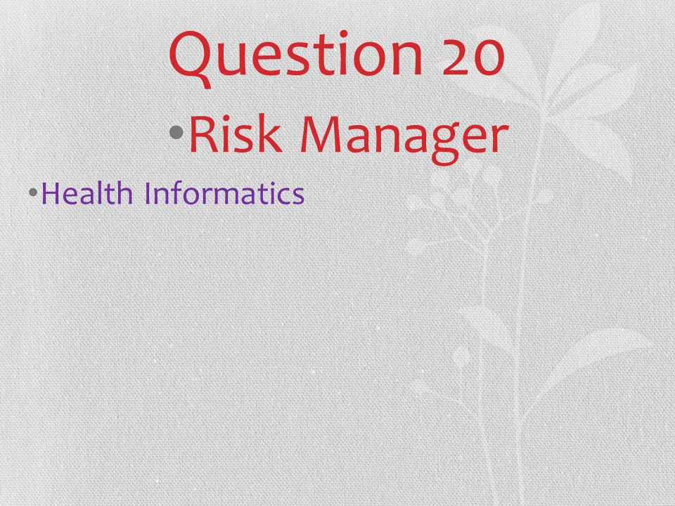 Question 20 Risk Manager Health Informatics