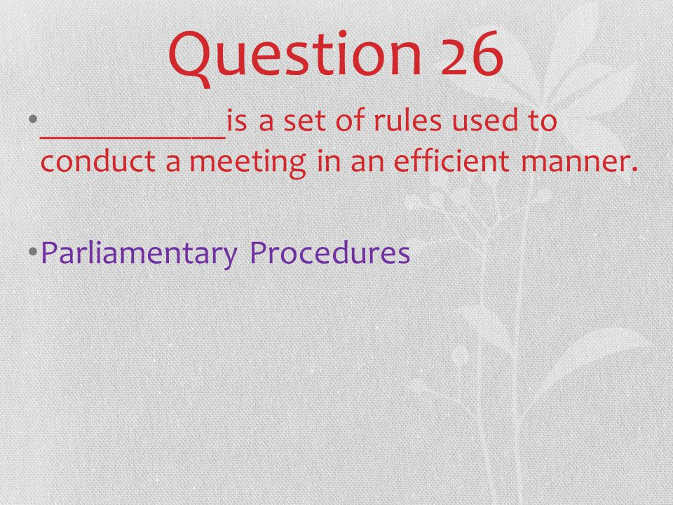 Question 26 ___________is a set of rules used to conduct a meeting in an efficient manner.