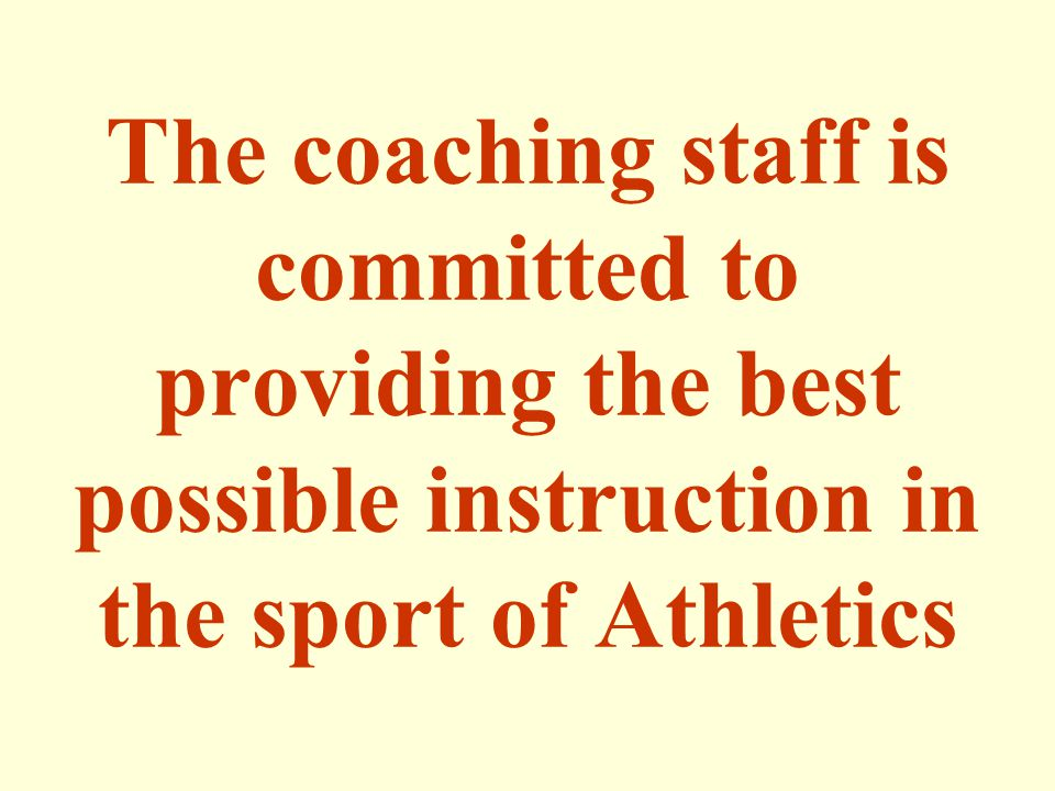 The coaching staff is committed to providing the best possible instruction in the sport of Athletics