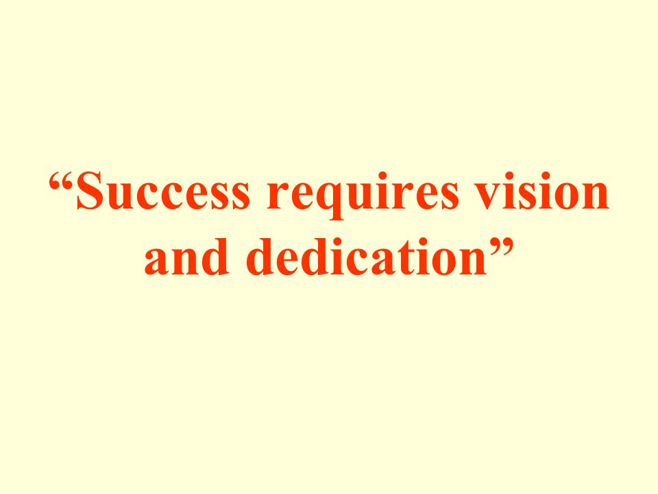 Success requires vision and dedication
