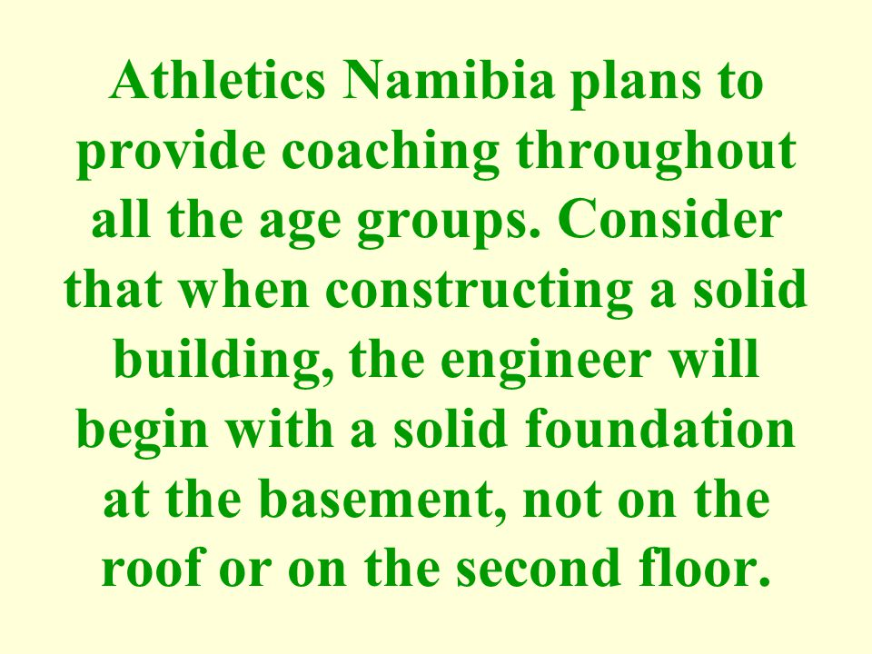 Athletics Namibia plans to provide coaching throughout all the age groups.