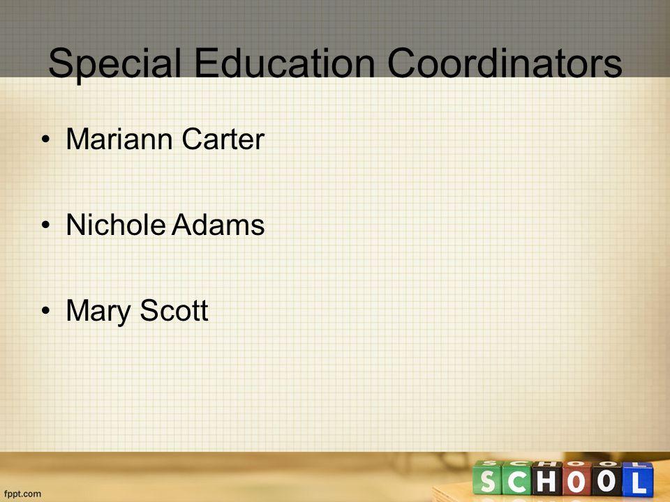 Special Education Coordinators Mariann Carter Nichole Adams Mary Scott