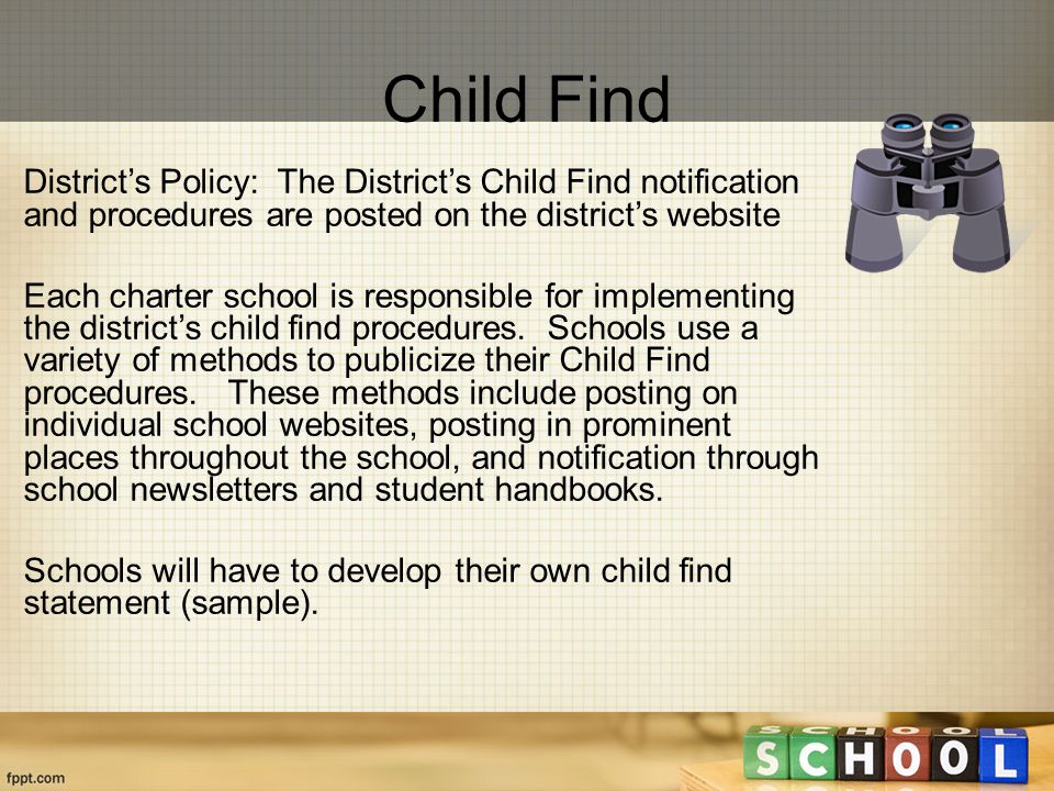 District's Policy: The District's Child Find notification and procedures are posted on the district's website Each charter school is responsible for implementing the district's child find procedures.