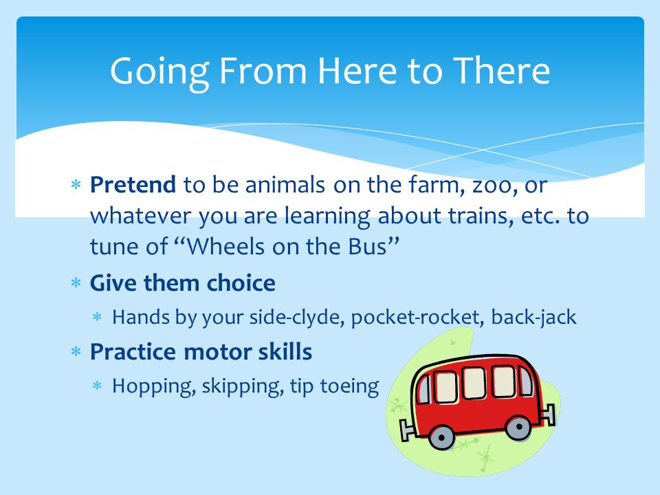  Pretend to be animals on the farm, zoo, or whatever you are learning about trains, etc.