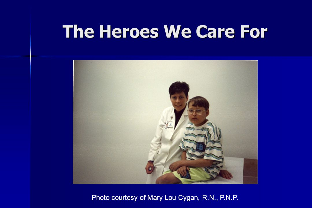 The Heroes We Care For Photo courtesy of Mary Lou Cygan, R.N., P.N.P.