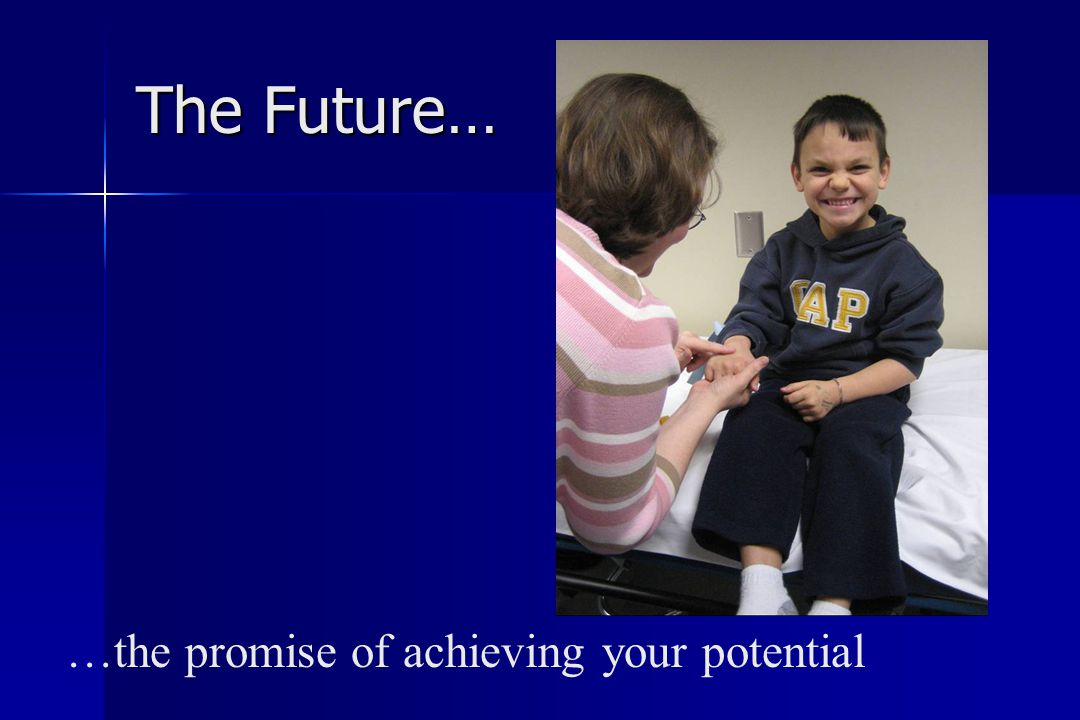 …the promise of achieving your potential The Future…